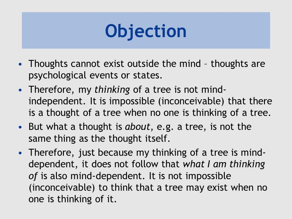 Objection Thoughts cannot exist outside the mind – thoughts are psychological events or states.