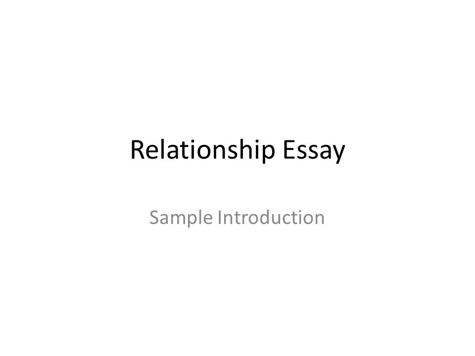relationship essay Thanks for checking over it if you have any questions or comments about it please don't hesitate to say them title: positive and negative relationships there are.