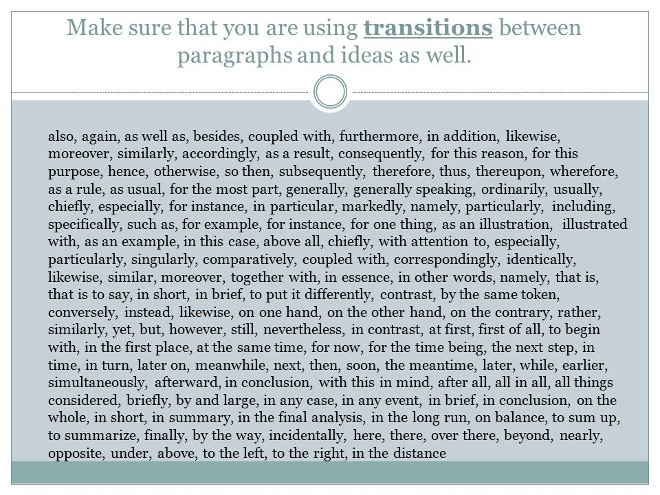 Make sure that you are using transitions between paragraphs and ideas as well.