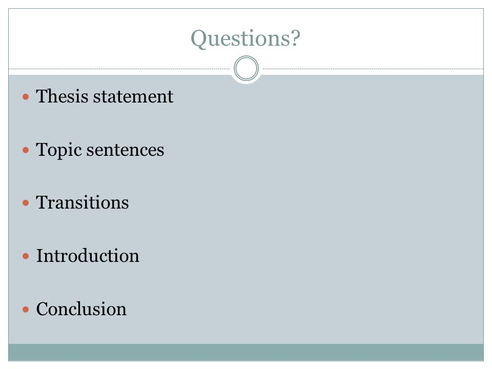 Questions Thesis statement Topic sentences Transitions Introduction