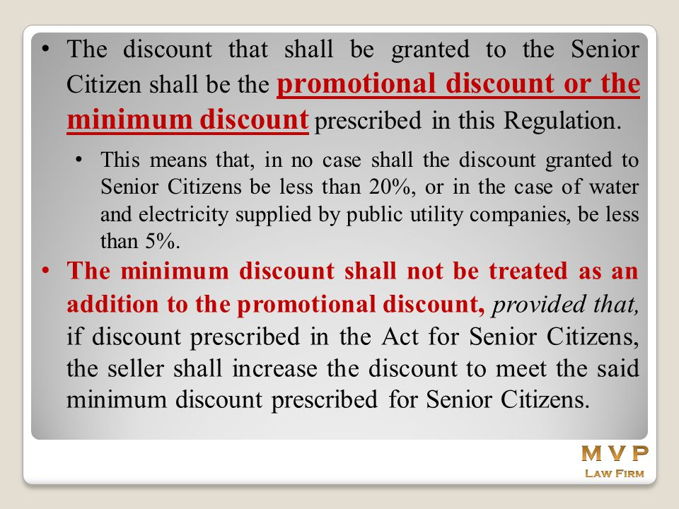 The discount that shall be granted to the Senior Citizen shall be the promotional discount or the minimum discount prescribed in this Regulation.