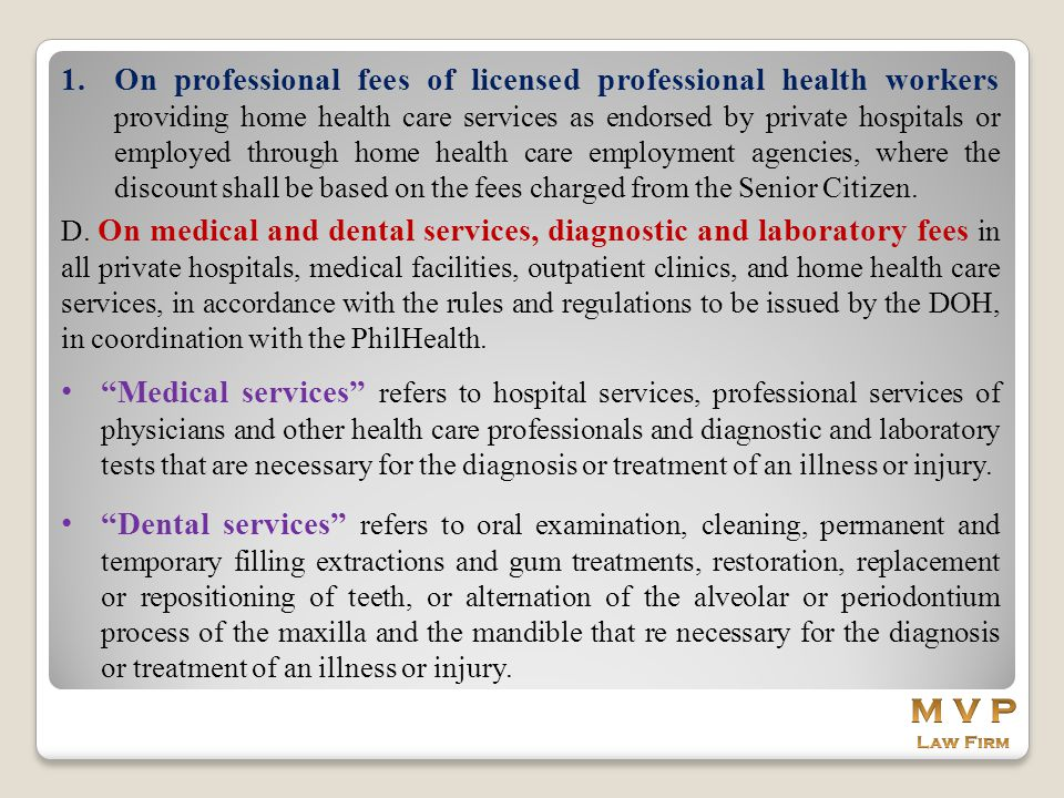 On professional fees of licensed professional health workers providing home health care services as endorsed by private hospitals or employed through home health care employment agencies, where the discount shall be based on the fees charged from the Senior Citizen.