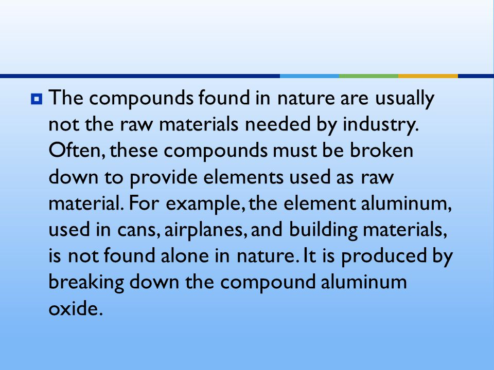 The compounds found in nature are usually not the raw materials needed by industry.