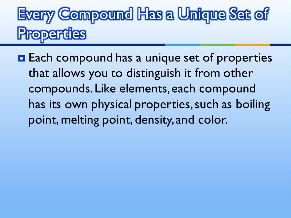 Every Compound Has a Unique Set of Properties