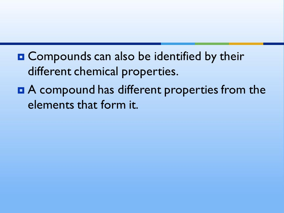 Compounds can also be identified by their different chemical properties.