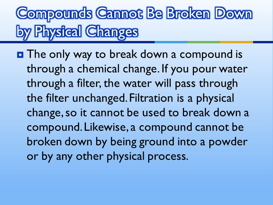Compounds Cannot Be Broken Down by Physical Changes