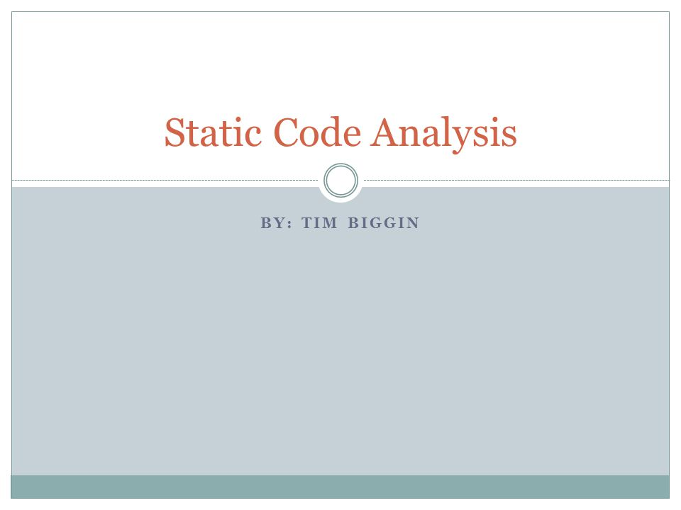 Static Code Analysis By: Tim Biggin