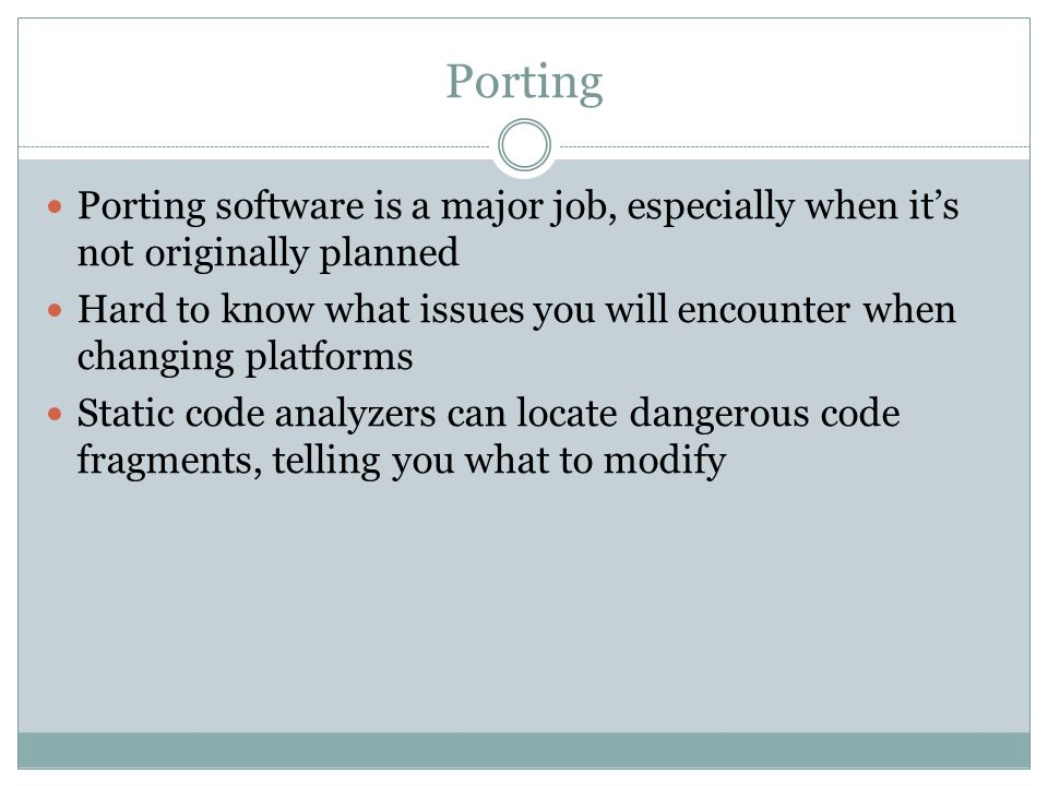 Porting Porting software is a major job, especially when it's not originally planned.