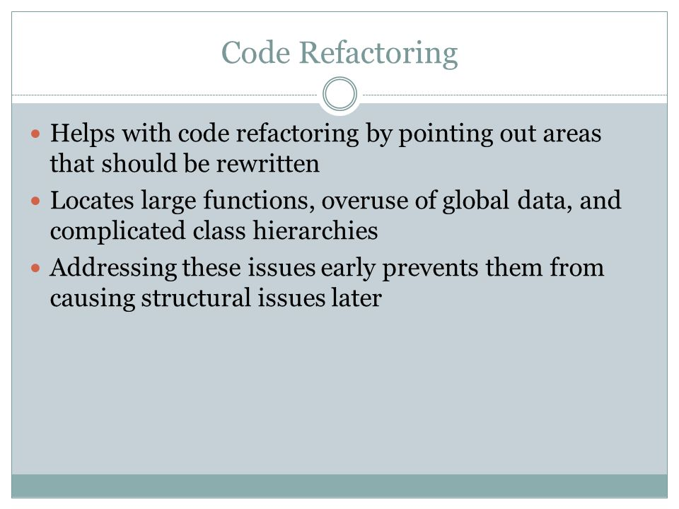 Code Refactoring Helps with code refactoring by pointing out areas that should be rewritten.