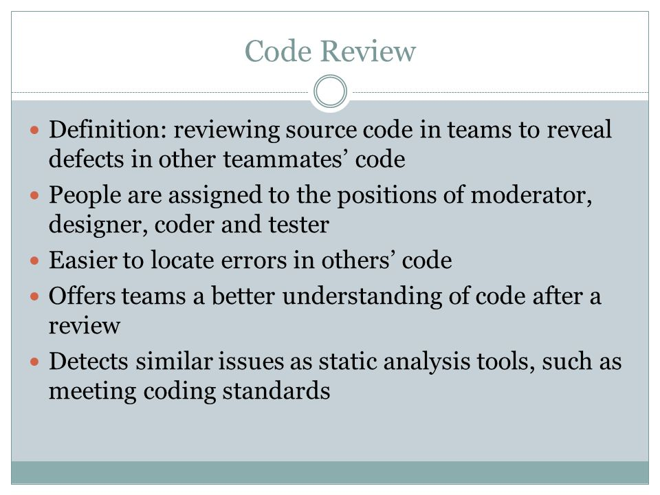 Code Review Definition: reviewing source code in teams to reveal defects in other teammates' code.