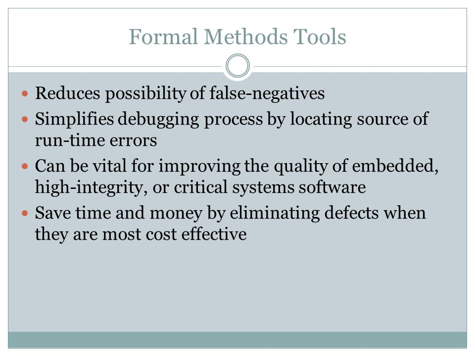 Formal Methods Tools Reduces possibility of false-negatives
