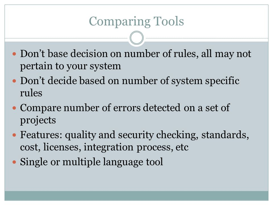 Comparing Tools Don't base decision on number of rules, all may not pertain to your system. Don't decide based on number of system specific rules.