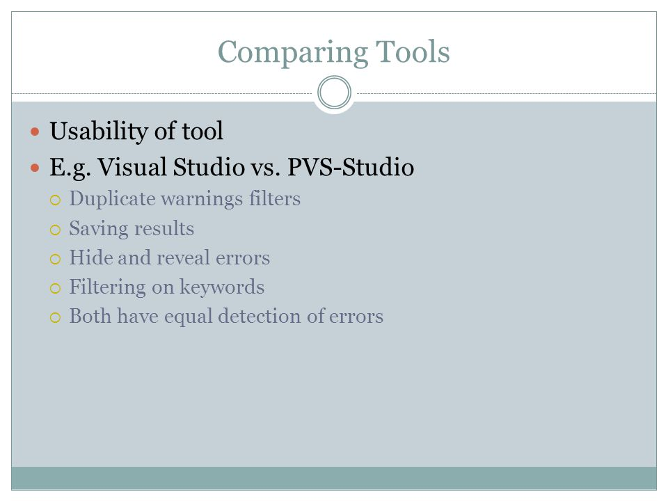Comparing Tools Usability of tool E.g. Visual Studio vs. PVS-Studio
