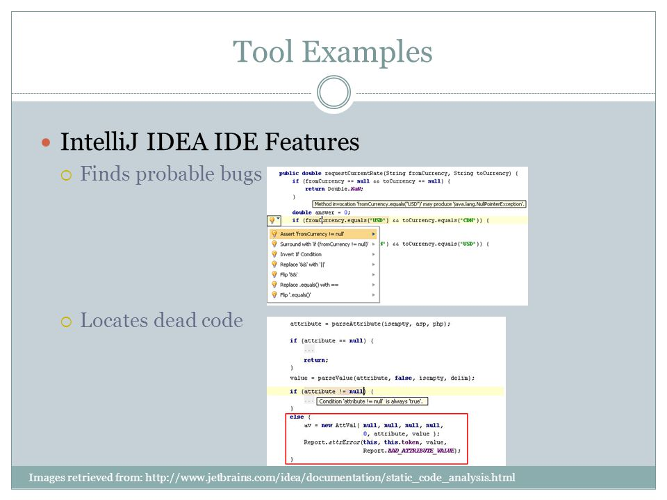 Tool Examples IntelliJ IDEA IDE Features Finds probable bugs