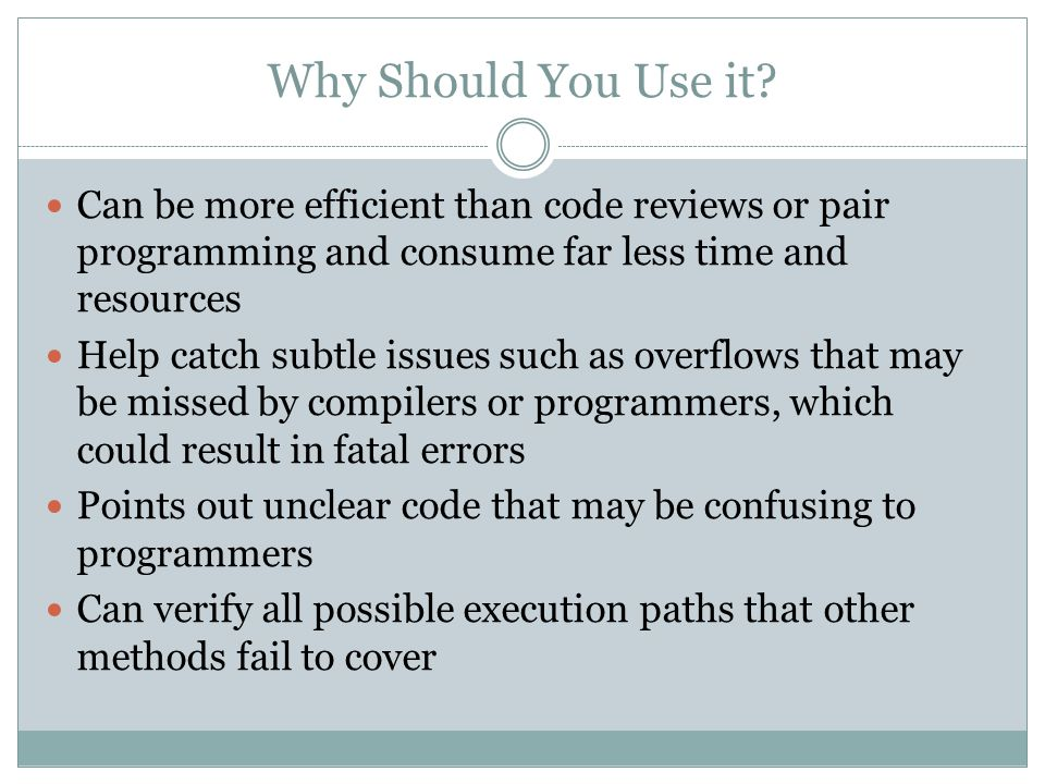 Why Should You Use it Can be more efficient than code reviews or pair programming and consume far less time and resources.