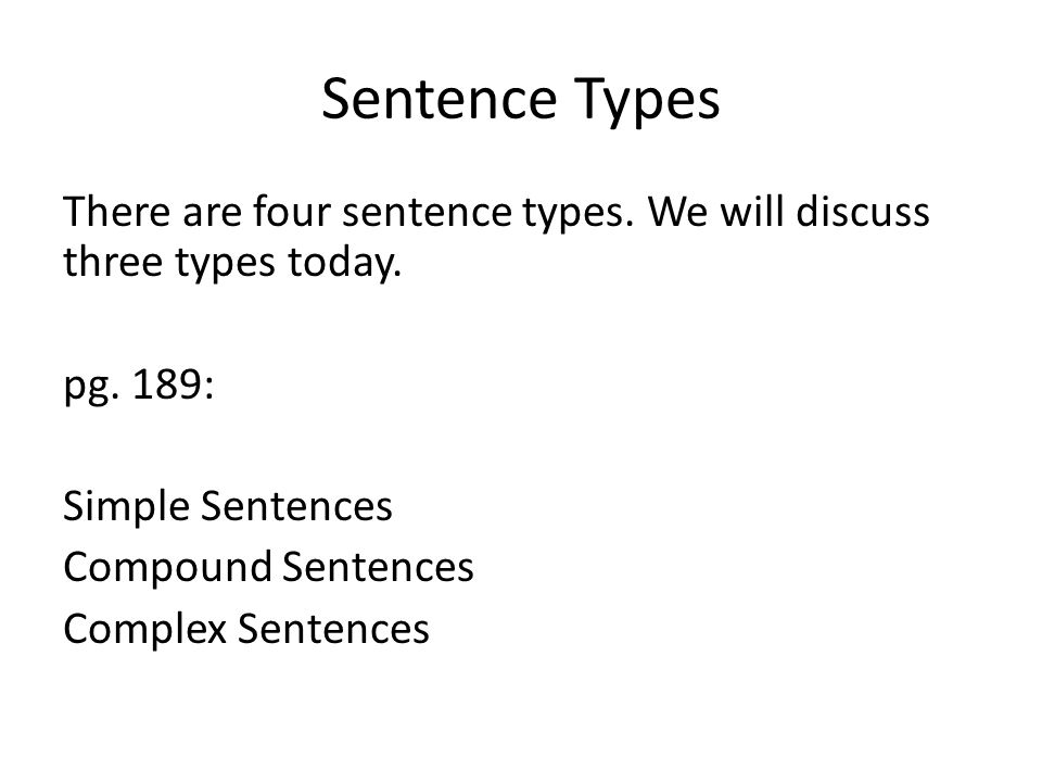 Sentence Types There are four sentence types. We will discuss three types today.