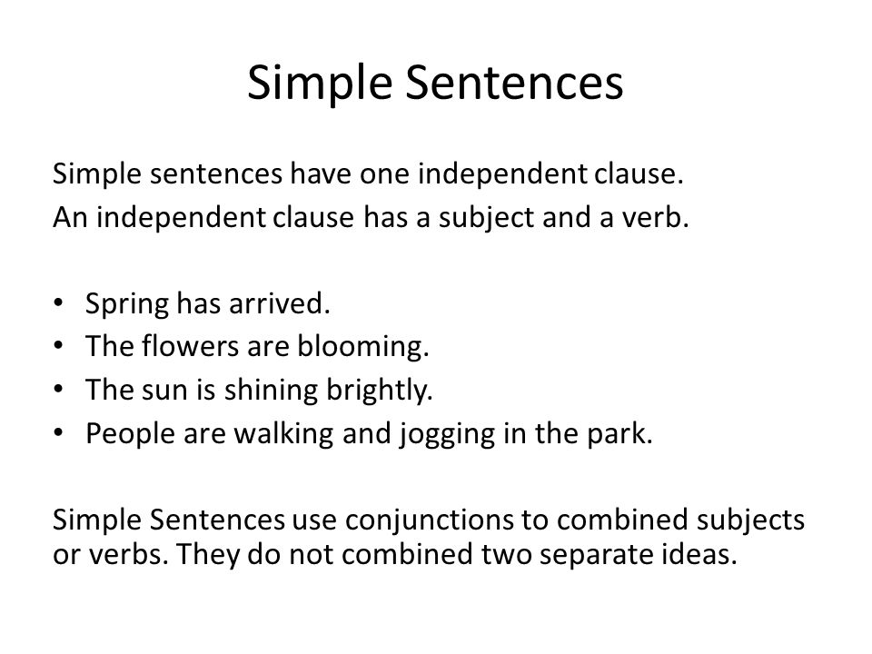 Simple Sentences Simple sentences have one independent clause.