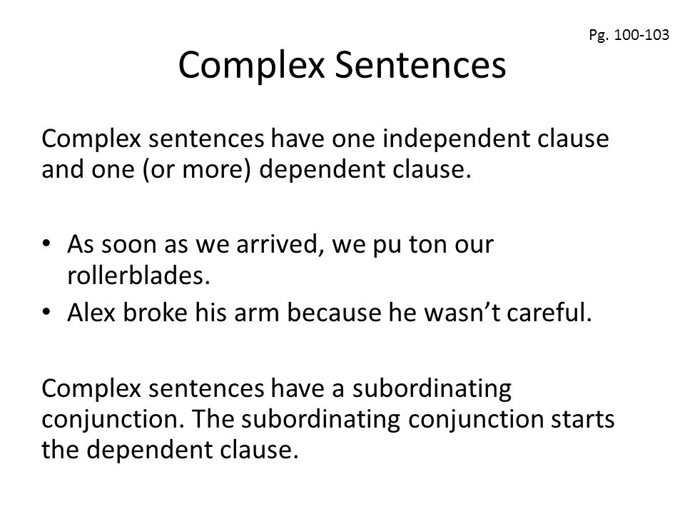 Complex Sentences Pg. 100-103. Complex sentences have one independent clause and one (or more) dependent clause.