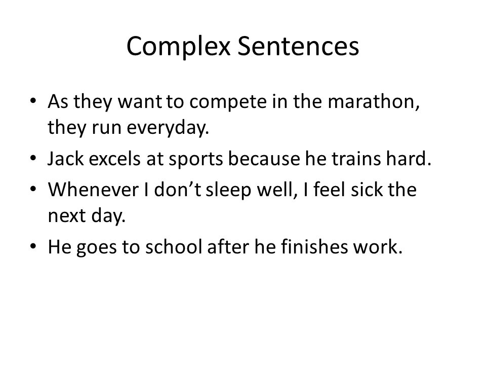Complex Sentences As they want to compete in the marathon, they run everyday. Jack excels at sports because he trains hard.