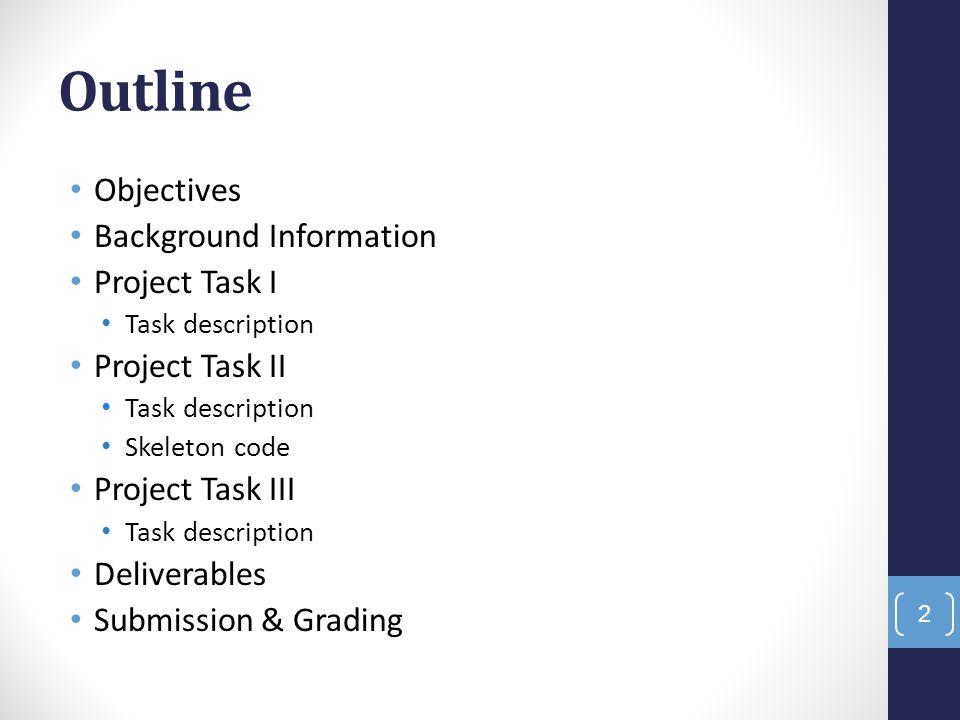 Outline Objectives Background Information Project Task I
