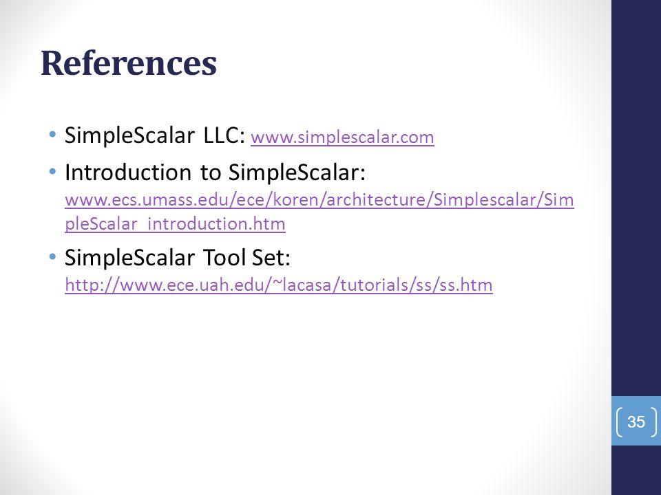 References SimpleScalar LLC: www.simplescalar.com