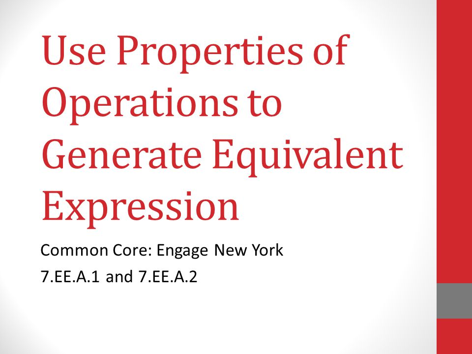 Use Properties of Operations to Generate Equivalent Expression