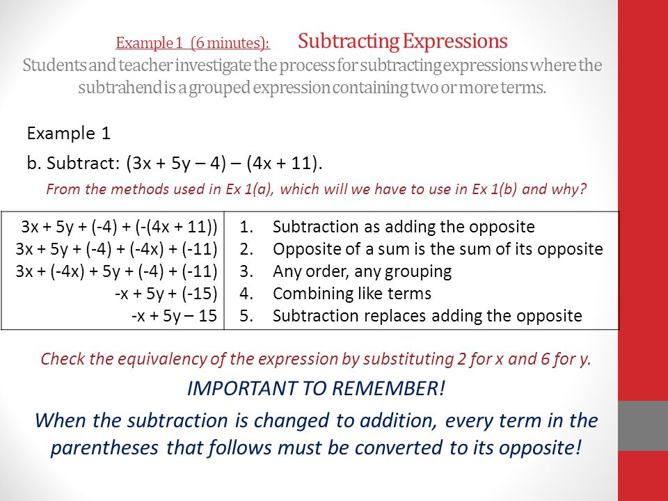 Example 1 (6 minutes): Subtracting Expressions Students and teacher investigate the process for subtracting expressions where the subtrahend is a grouped expression containing two or more terms.