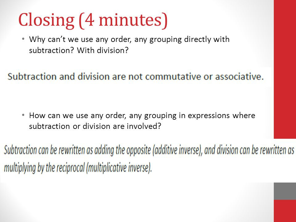 Closing (4 minutes) Why can't we use any order, any grouping directly with subtraction With division