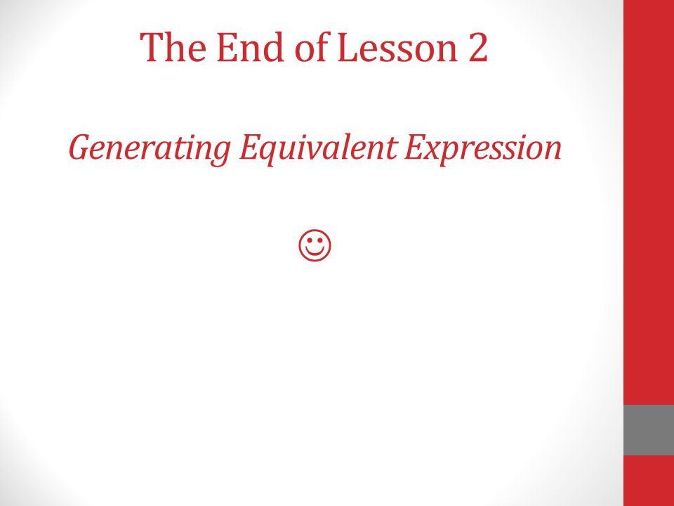 The End of Lesson 2 Generating Equivalent Expression 
