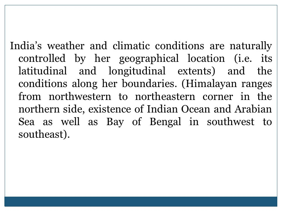 India's weather and climatic conditions are naturally controlled by her geographical location (i.e.