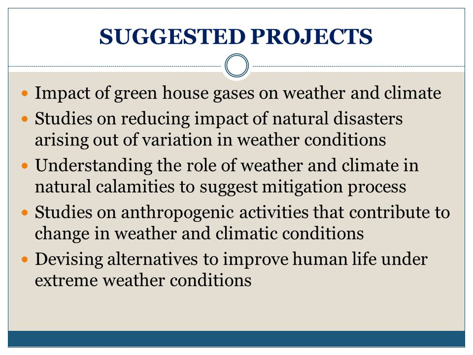 SUGGESTED PROJECTS Impact of green house gases on weather and climate