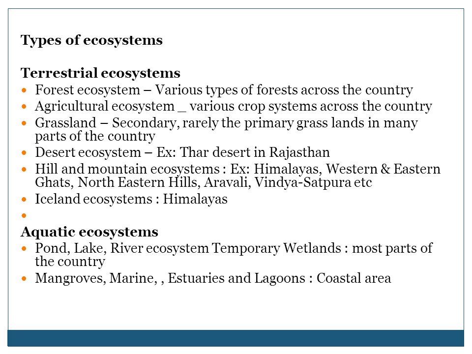 Types of ecosystems Terrestrial ecosystems. Forest ecosystem – Various types of forests across the country.