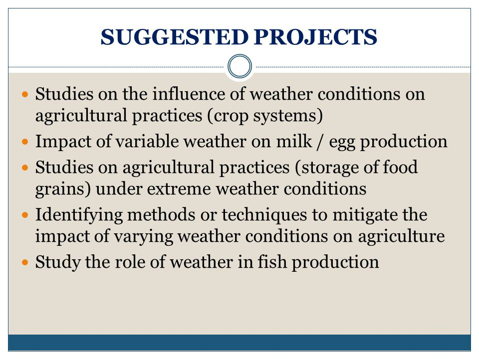 SUGGESTED PROJECTS Studies on the influence of weather conditions on agricultural practices (crop systems)