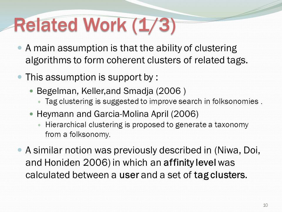 Related Work (1/3) A main assumption is that the ability of clustering algorithms to form coherent clusters of related tags.