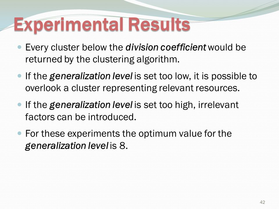 Experimental Results Every cluster below the division coefficient would be returned by the clustering algorithm.