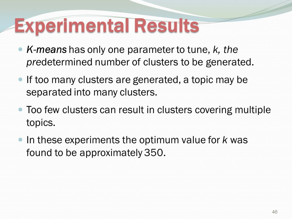 Experimental Results K-means has only one parameter to tune, k, the predetermined number of clusters to be generated.