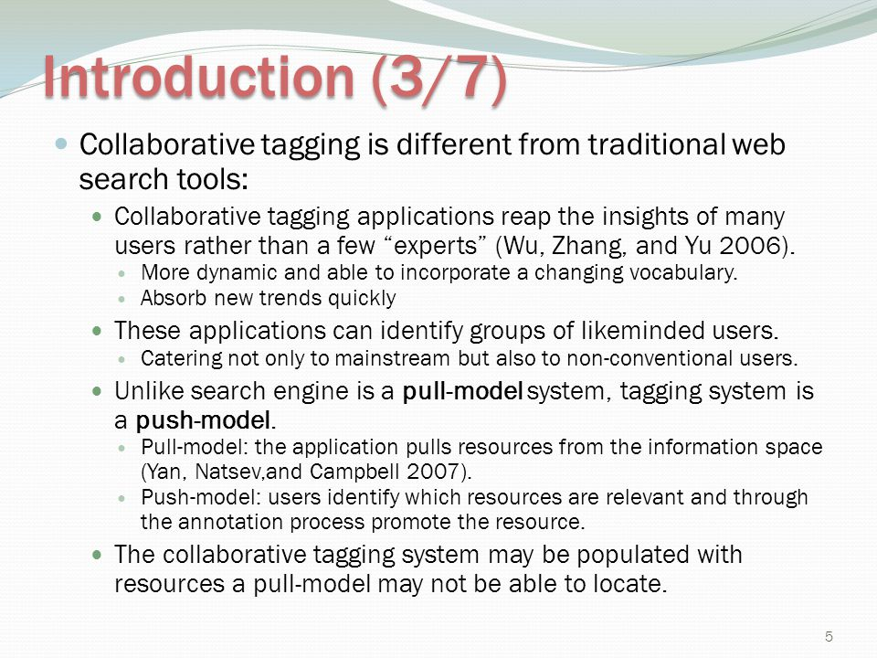Introduction (3/7) Collaborative tagging is different from traditional web search tools: