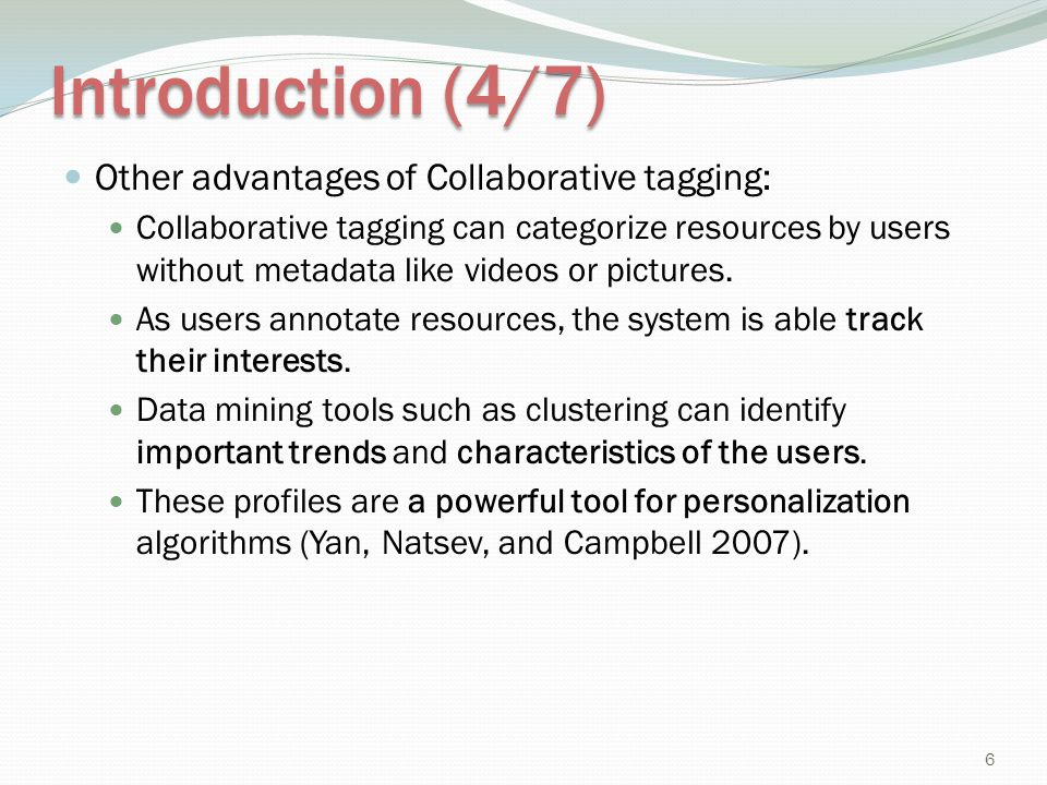 Introduction (4/7) Other advantages of Collaborative tagging:
