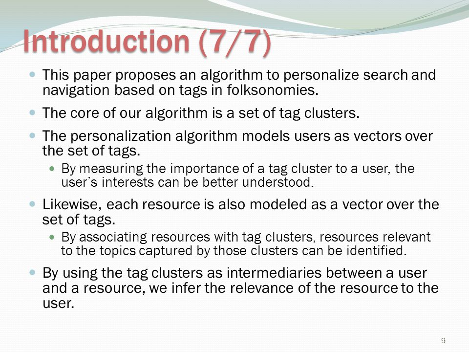 Introduction (7/7) This paper proposes an algorithm to personalize search and navigation based on tags in folksonomies.