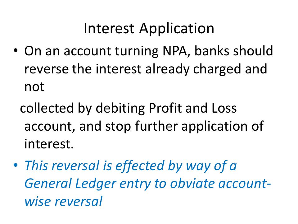 Interest Application On an account turning NPA, banks should reverse the interest already charged and not.