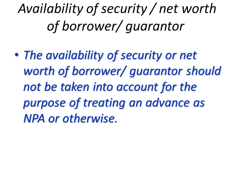 Availability of security / net worth of borrower/ guarantor