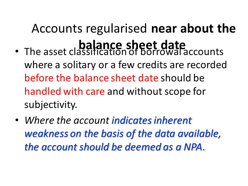 Accounts regularised near about the balance sheet date
