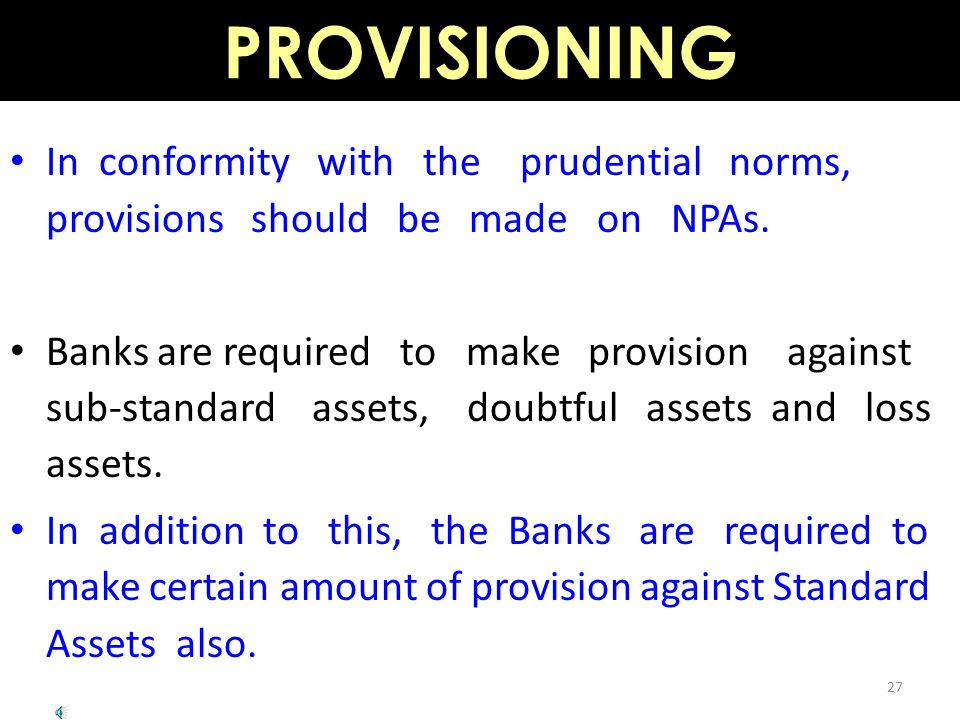 PROVISIONING In conformity with the prudential norms, provisions should be made on NPAs.