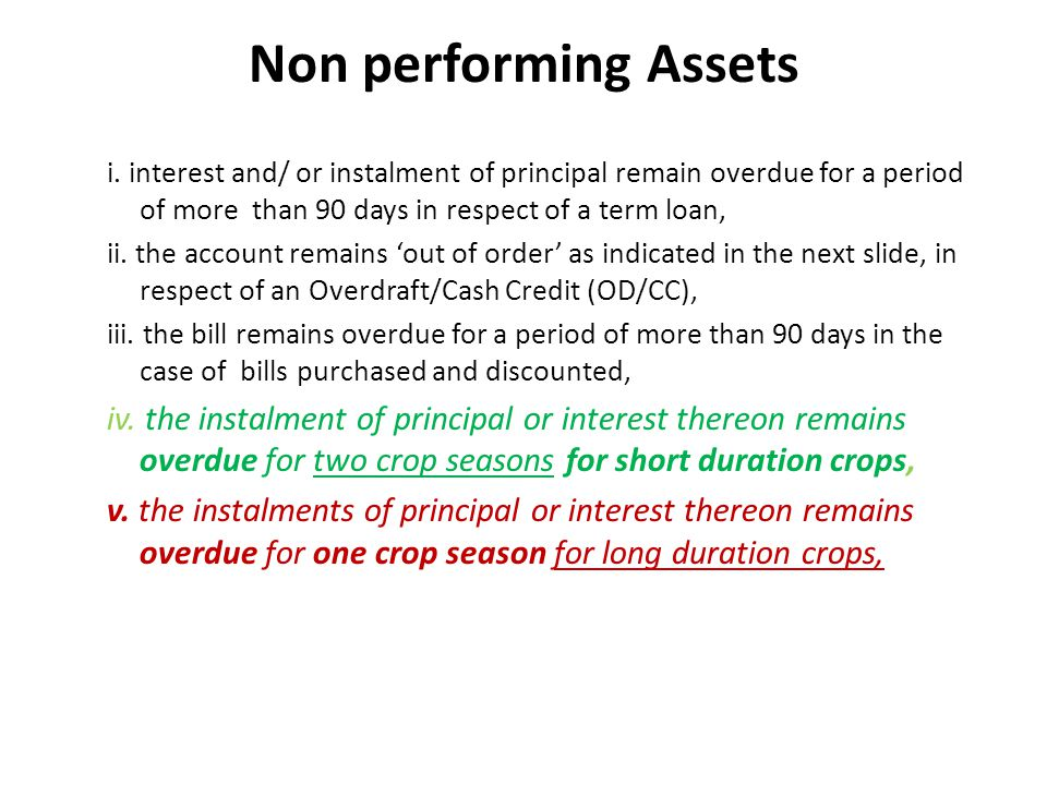 Non performing Assets i. interest and/ or instalment of principal remain overdue for a period of more than 90 days in respect of a term loan,