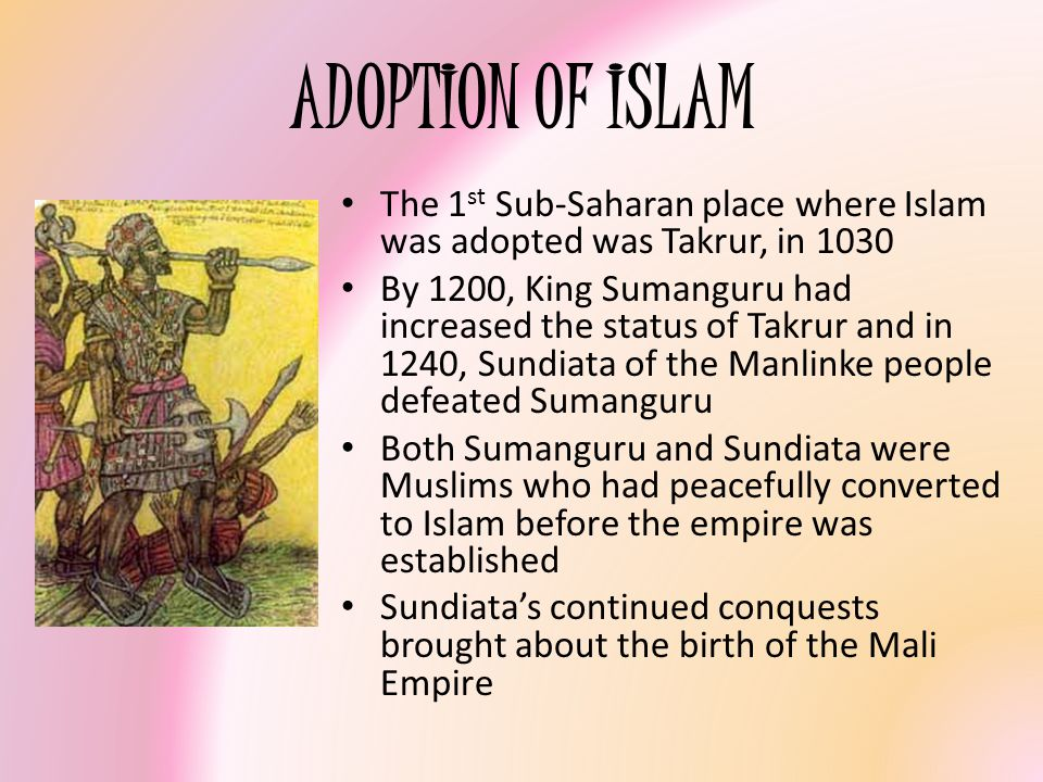 ADOPTION OF ISLAM The 1st Sub-Saharan place where Islam was adopted was Takrur, in 1030.