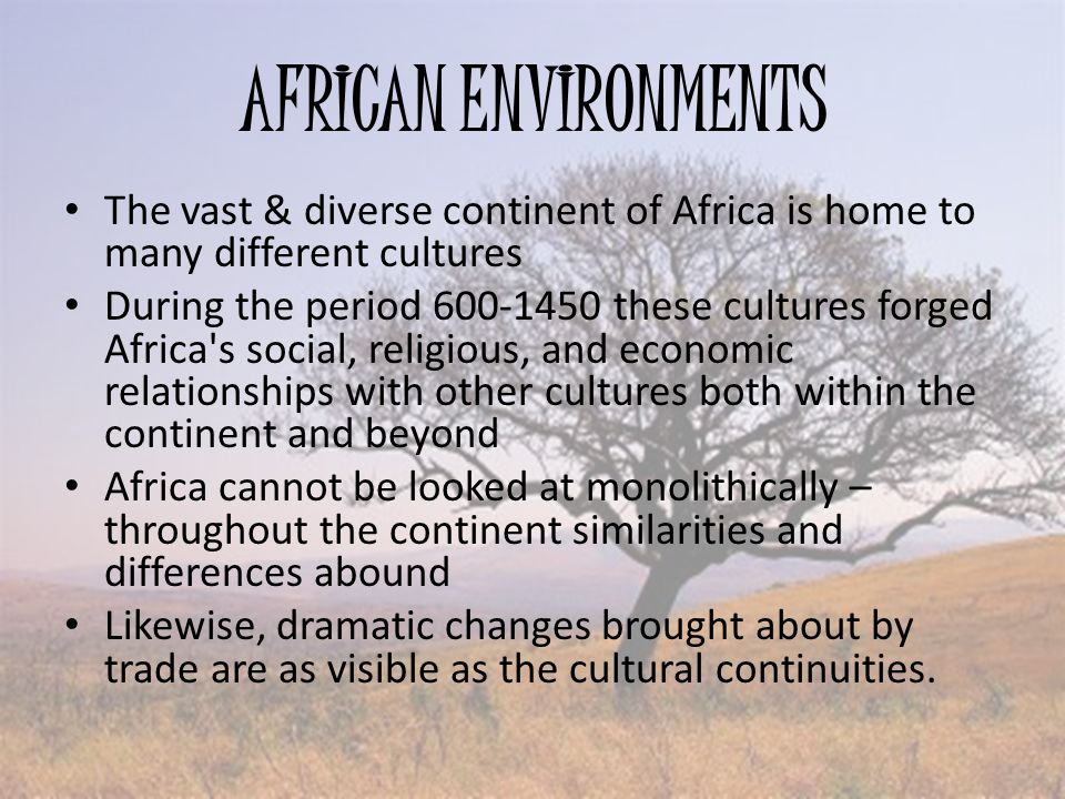AFRICAN ENVIRONMENTS The vast & diverse continent of Africa is home to many different cultures.