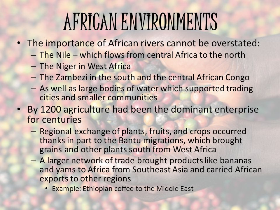 AFRICAN ENVIRONMENTS The importance of African rivers cannot be overstated: The Nile – which flows from central Africa to the north.