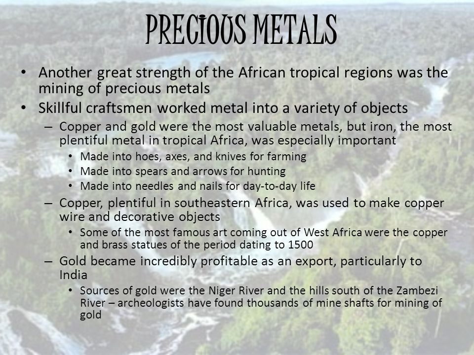 PRECIOUS METALS Another great strength of the African tropical regions was the mining of precious metals.