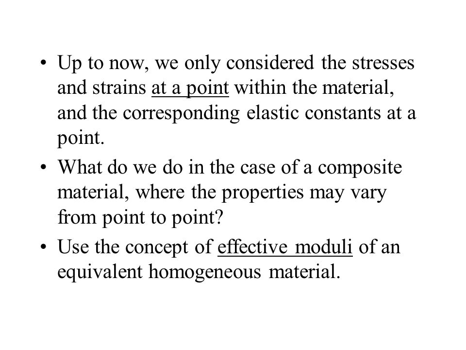 Up to now, we only considered the stresses and strains at a point within the material, and the corresponding elastic constants at a point.