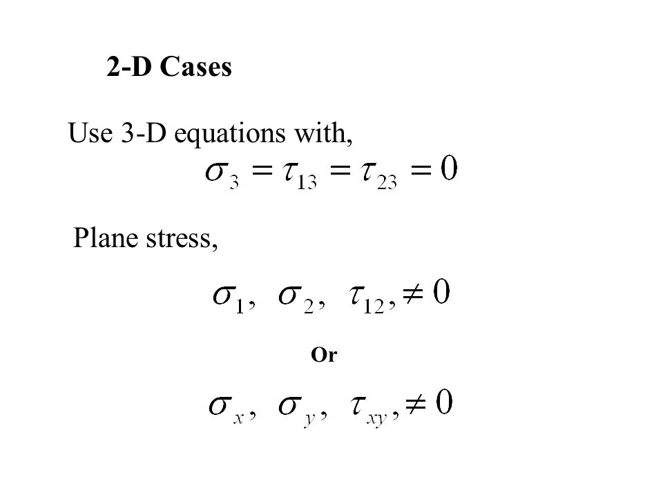 2-D Cases Use 3-D equations with, Plane stress, Or